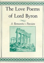 The Love Poems of Lord Byron: A Romantic's Passion - George Gordon Byron, David Stanford Burr