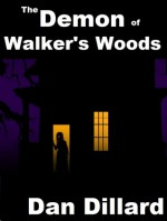The Demon of Walker's Woods - Dan Dillard