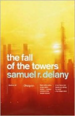 The Fall of the Towers - Samuel R. Delany