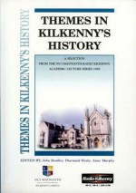 Themes in Kilkenny's History: A Selection of Lectures from the NUI Maynooth Radio Kilkenny Academic Lecture Series 1999 - John Bradley, Diarmuid Healy, Anne Murphy, James Brennan, Jack Burtchaell, Terence Dooley, Ray Gillespie, Tom Halpin, Fearghus Ó Fearghail, Pat Tynan, Walter Walsh