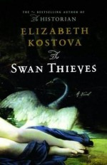 The Swan Thieves - Elizabeth Kostova