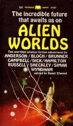 Alien Worlds - Philip K. Dick, Robert Sheckley, John Brunner, Roger Elwood, Robert Bloch, Eric Frank Russell, Paul Anderson, Clifford D. Simak, John Wyndham, Edmund Hamilton, John W. Campbell Jr.
