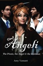 Angeli - The Pirate, the Angel & the Irishman (Volume 1) - Amy Vansant