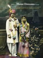 Where Three Dreams Cross: 150 Years of Photography from India, Pakistan and Bangladesh: 150 Years of Photography from India, Pakistan and Bangladesh / ... aus Indien, Pakistan und Bangladesch - Sabeena Gadihoke, Geeta Kapur, Christopher Pinney