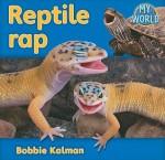 Reptile Rap - Bobbie Kalman
