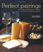 Perfect Pairings: More Than 100 Delicious Recipes With Wine Recommendations - Ryland Peters & Small