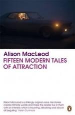 Fifteen Modern Tales of Attraction - Alison MacLeod