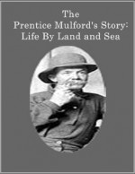 The Prentice Mulford's Story: Life By Land and Sea - Prentice Mulford