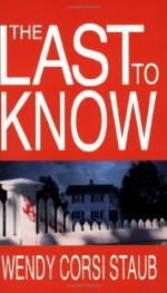 The Last To Know - Wendy Corsi Staub