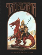 The Cyclopedia Talislanta Volume III: The Wilderlands of Zaran - W. G. Armintrout, Jovialis Authors, Stephan Michael Sechi, P.D. Breeding-Black, Ron Spencer