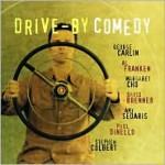 Drive-By Comedy - Margaret Cho, Amy Sedaris, David Brenner, Stephen Colbert, George Carlin, Paul Dinello
