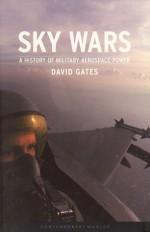 Sky Wars: A History of Military Aerospace Power - David Gates