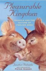 Pleasurable Kingdom: Animals and the Nature of Feeling Good - Jonathan Balcombe