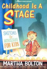 Childhood is a Stage: Sketches and Monologues for Kids - Martha Bolton