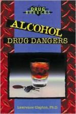 Alcohol Drug Dangers - Lawrence Clayton