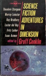 Science Fiction Adventures in Dimension - Ray Bradbury, Isaac Asimov, Fritz Leiber, Theodore Sturgeon, Henry Kuttner, Lester del Rey, A.E. van Vogt, C.L. Moore, Alan E. Nourse, Groff Conklin, Peter Grainger, Murray Leinster, E. Mayne Hull, William Sell, William L. Bade