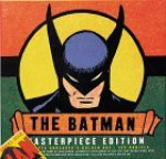 Batman Masterpiece Edition: The Caped Crusader's Golden Age - Les Daniels, Chip Kidd