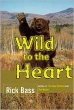 Wild to the Heart - Rick Bass, Elizabeth Hughes