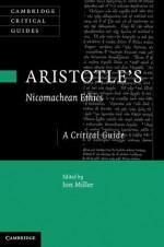 Aristotle's Nicomachean Ethics: A Critical Guide - Jon Miller
