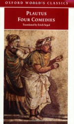 Four Comedies: The Braggart Soldier; The Brothers Menaechmus; The Haunted House; The Pot of Gold - Plautus, Erich Segal