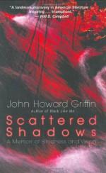 Scattered Shadows: A Memoir of Blindness and Vision - John Howard Griffin, Robert Bonazzi