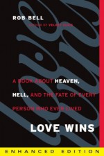Love Wins (Enhanced Edition): A Book About Heaven, Hell, and the Fate of Every Person Who Ever Lived - Rob Bell