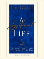 A Significant Life: Fulfilling Your Eternal Potential Every Day - Jim Graff, Arthur Morey