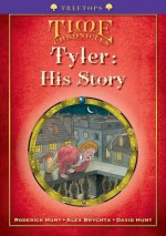 Oxford Reading Tree: Stage 11+: Treetops Time Chronicles: Tyler: His Story - Hunt, Roderick Hunt