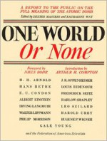 One World or None: A Report to the Public on the Full Meaning of the Atomic Bomb - Dexter Masters, Katharine Way, Richard Rhodes, Arthur Holly Compton, Niels Bohr
