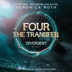 FOUR The Transfer: A Divergent Story - Veronica Roth, Aaron Stanford