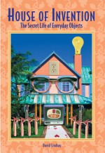 House of Invention: The Secret Life of Everyday Objects - Dave Lindsay