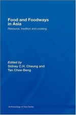 Food and Foodways in Asia: Resource, Tradition and Cooking (Anthropology of Asia) - Sidney Cheung, Chee-Beng Tan