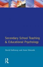 Secondary School Teaching And Educational Psychology - David Galloway, Anne Edwards