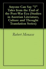 """Anyone Can Say """"I"""" Tales from the End of the Post-War Era (Studies in Austrian Literature, Culture and Thought Translation Series) - Robert Menasse"""