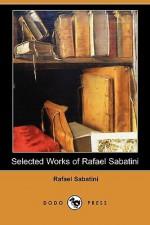 Selected Works of Rafael Sabatini (Dodo Press) - Rafael Sabatini