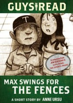 Guys Read: Max Swings for the Fences: A Short Story from Guys Read: The Sports Pages - Anne Ursu