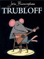 Trubloff - John Burningham