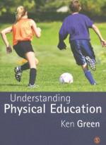 Understanding Physical Education - Ken Green, Professor Michael J. Green