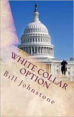 White Collar Option: Political Thriller - Bill Johnstone
