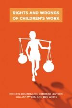 Rights and Wrongs of Children's Work - M. F. C. Bourdillon, Deborah Levison, William E. Myers, Ben White, William Myers