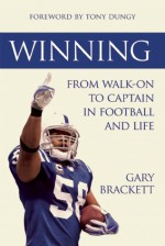 Winning: From Walk-On to Captain, in Football and Life - Gary Brackett, Tony Dungy