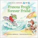 Frances Frog's Forever Friend (Animal Antics A to Z) - Barbara deRubertis