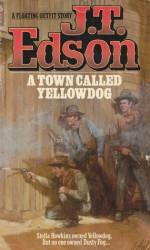 A Town Called Yellowdog - J.T. Edson