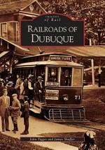 Railroads of Dubuque (IA) (Images of Rail) - John Tigges