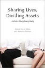 Sharing Lives, Dividing Assets: An Inter-Disciplinary Study - Joanna Miles, Rebecca Probert