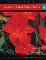 Courtyard and Patio Plants: Instant Reference to More Than 250 Plants - Jane Courtier