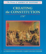 Creating the Constitution: 1787 - Christopher Collier, James Lincoln Collier