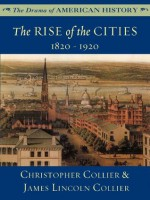 The Rise of the Cities: 1820 - 1920 (The Drama of American History Series) - James Lincoln Collier, Christopher Collier