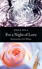 For a Night of Love - Émile Zola, A.N. Wilson