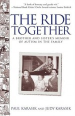 The Ride Together : A Brother and Sister's Memoir of Autism in the Family - Judy Karasik, Paul Karasik